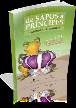 De+Sapos+a+Pr%25C3%25ADncipes+ +Bandler+Richard%252C+Grinder+John De Sapos a Príncipes   Bandler Richard, Grinder John (Libro)