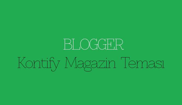 Blogger Kontify Magazin Teması