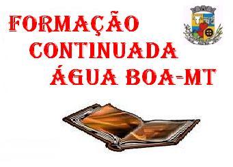 FORMAÇÃO CONTINUADA - ÁGUA BOA MT/ 2012