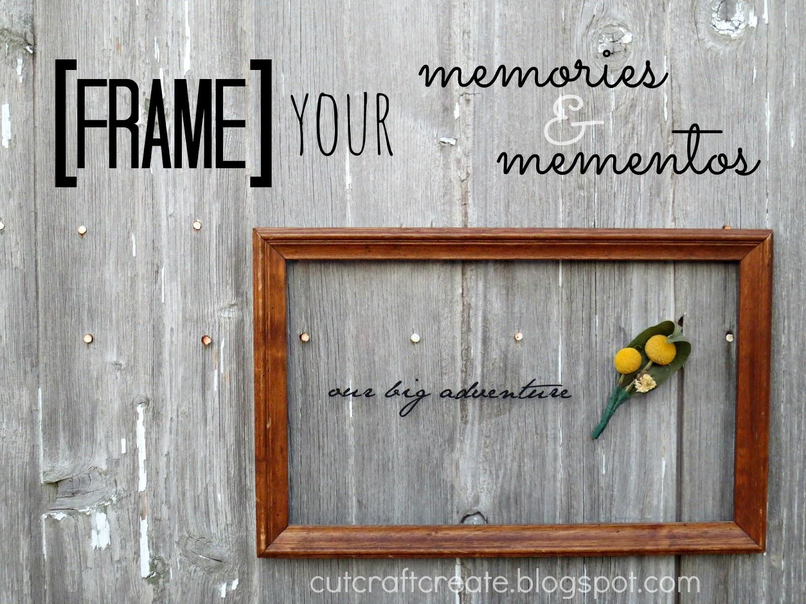 Cut, Craft, Create: Frame Your Memories & Mementos