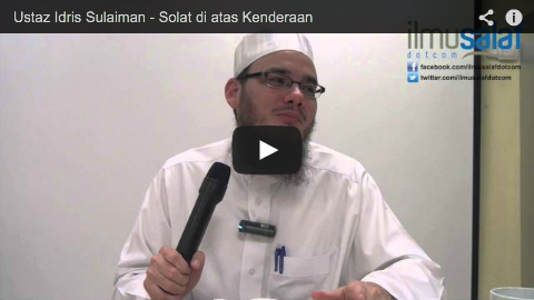 Ustaz Idris Sulaiman – Solat di atas Kenderaan