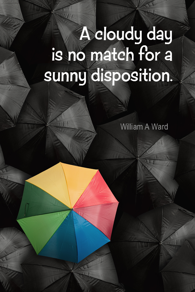 visual quote - image quotation for OPTIMISM - A cloudy day is no match for a sunny disposition. - William A Ward