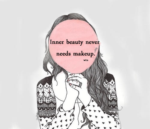 Inner beauty never needs makeup.