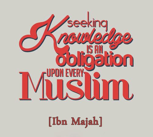 Seeking knowledge is an Obligation upon every Muslim [Ibn Majah]