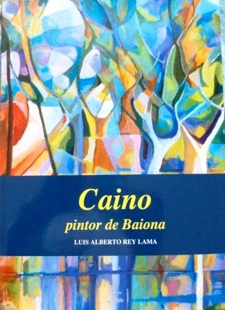 CAINO PINTOR DE BAIONA, DE LUIS ALBERTO REY LAMA. XA Á VENDA. SOLICÍTAO NA TÚA LIBRARÍA.