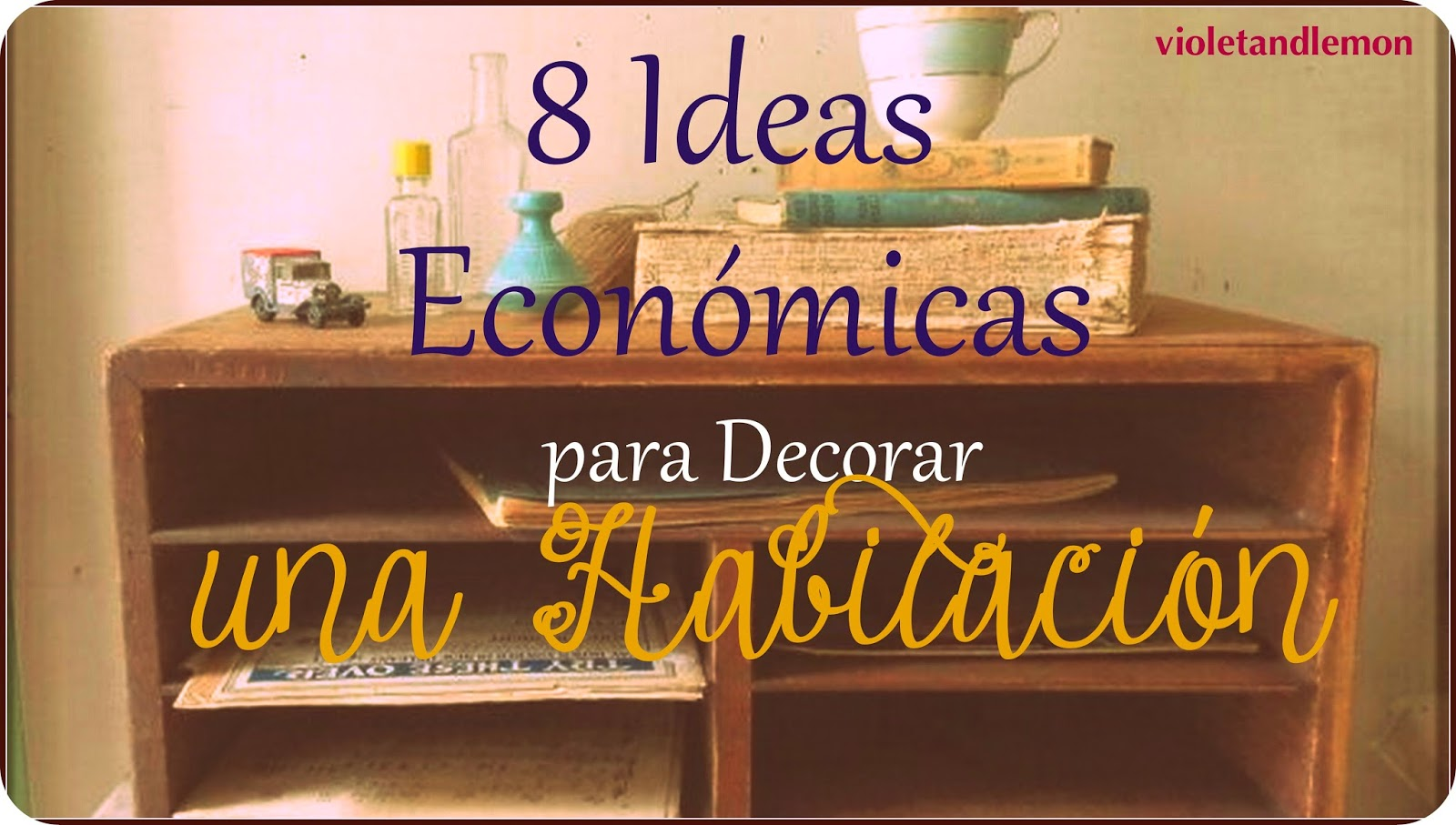 Violeta y lim n 8 ideas econ micas para decorar una for Ideas para decorar una recamara