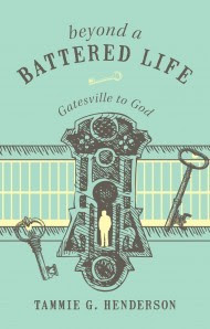 Beyond a Battered Life Gatesville to God