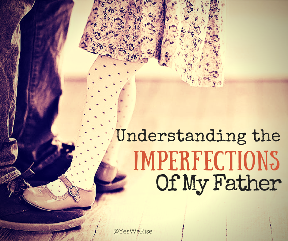 Understanding the imperfections of my father | Yes, We Rise