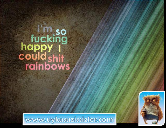 i am so fucking happy i could shit rainbows www.uykusuzissizler.com
