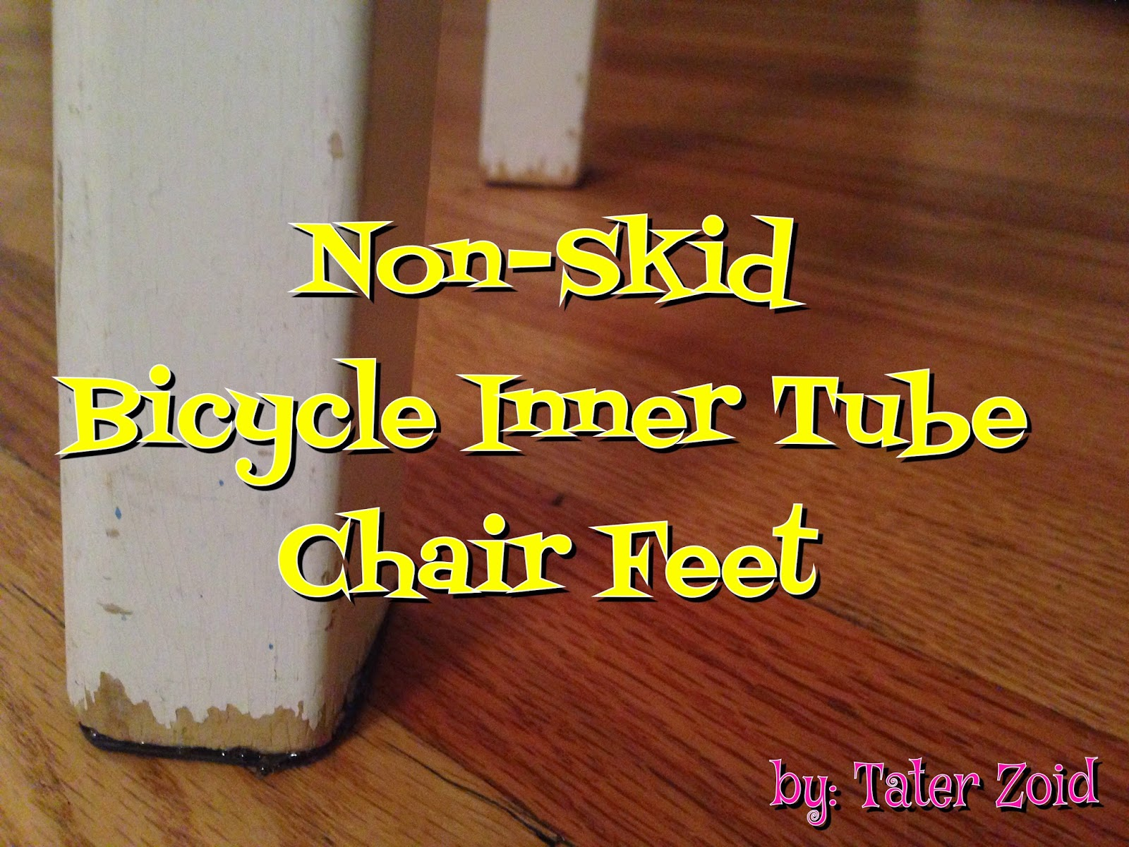 http://www.instructables.com/id/Anti-Skid-Chair-Feet-From-Recycled-Inner-Tube/