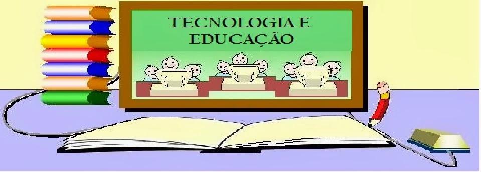 Tecnologia, Informática e Educação