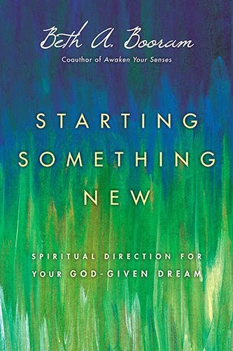 Beth's new book--Starting Something New: Spiritual Direction for Your God-given Dream