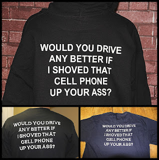 Would you drive any better if I shoved that cell phone up your ass TShirt