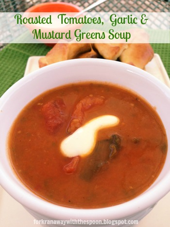 ... Away with the Spoon: Roasted Tomatoes, Garlic and Mustard Greens Soup