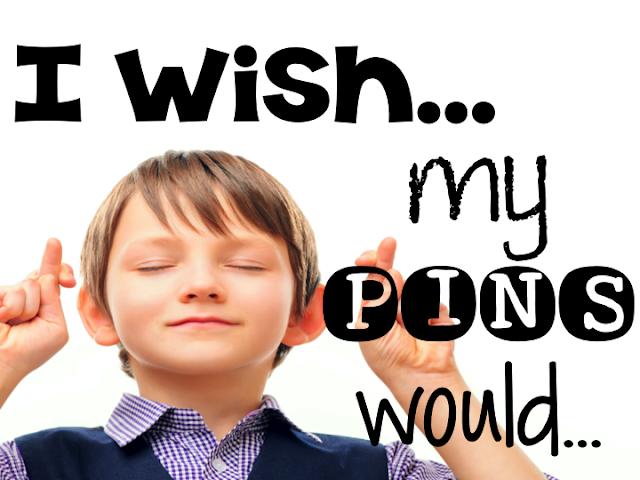 i wish my pins would