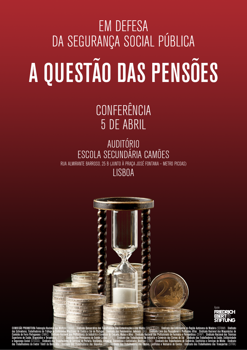 Conferência: Em Defesa da Segurança Social Pública: A Questão das Pensões, Dia 05 de Abril, Escola Secundária Camões