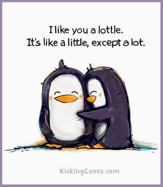 """I like you a lottle. It's like a little, except a lot."" ~ KickingCones.com"