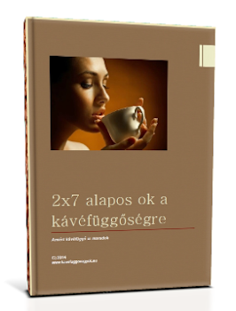 2*7 alapos ok a kávéfüggőségre