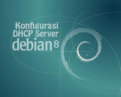 Konfigurasi DHCP Server Debian 8