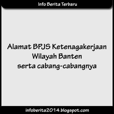 Alamat BPJS Ketenagakerjaan Wilayah Banten serta Cabangnya