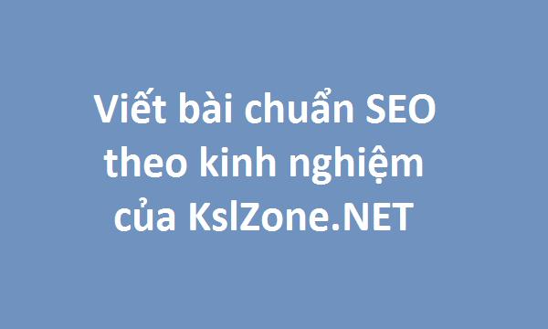 Viết bài chuẩn SEO theo kinh nghiệm của KslZone