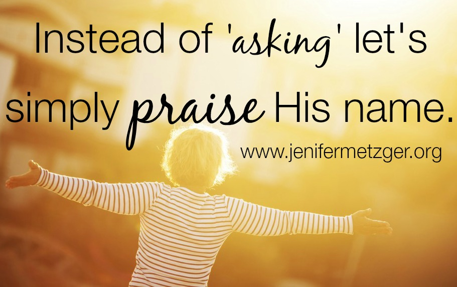 Instead of asking, simply #praise His name. #prayer #worship