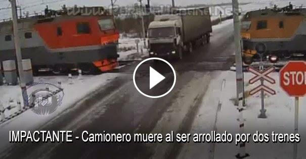 VIDEO IMPACTANTE - Camionero muere al ser arrollado por dos trenes, al quedar atrapado en las vías