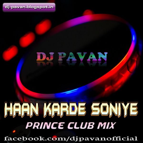 Download Karde Haan: DJ PAVAN: Haan Karde Soniye-Prine Club Mix
