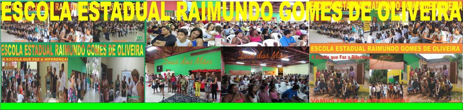 ESCOLA RAIMUNDO GOMES DE OLIVEIRA.