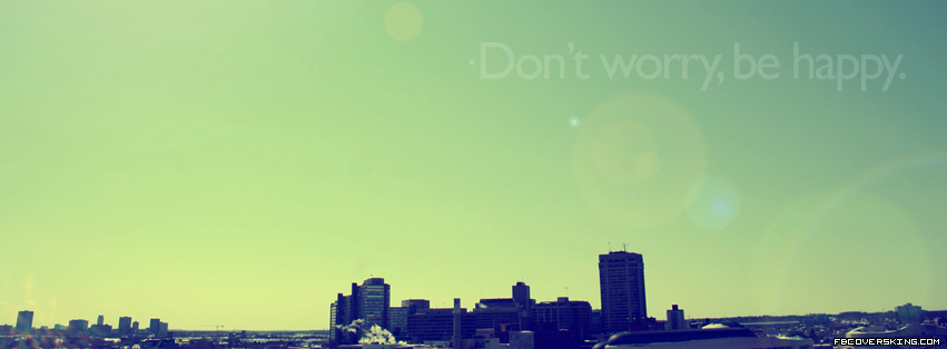Quote Facebook Covers: Don't Worry Be Happy FB Cover Don Cover For Facebook