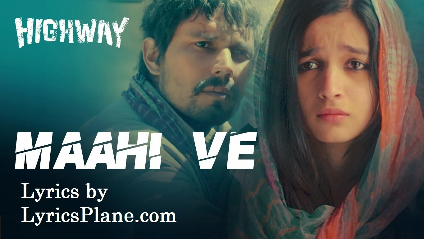 Maahi Ve Lyrics - Highway (Randeep Hooda - Alia Bhatt)
