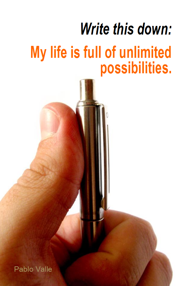 visual quote - image quotation for POTENTIAL - Write this down: My life is full of unlimited possibilities. - Pablo Valle
