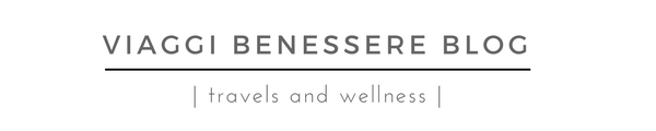Viaggi Benessere Blog - Travels and Wellness