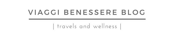 Viaggi Benessere Blog - Travels and Wellness