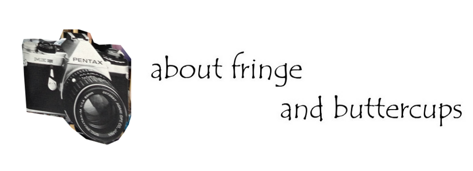 about fringe and buttercups