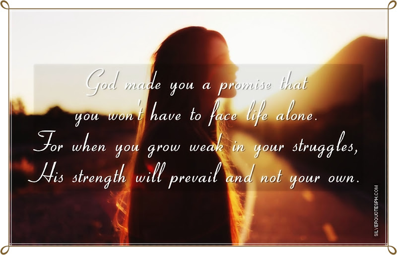 God Made You A Promise That You Won't Have To Face Life Alone, Picture Quotes, Love Quotes, Sad Quotes, Sweet Quotes, Birthday Quotes, Friendship Quotes, Inspirational Quotes, Tagalog Quotes