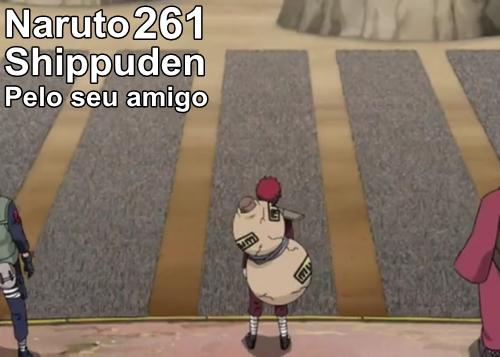Naruto Shippuden Episódio 261 - Pelo seu amigo