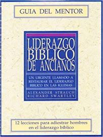 LIDERAZGO BÍBLICO DE ANCIANOS (GUÍA DEL MENTOR) - ALEXANDER STRAUCH