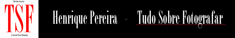 HENRIQUE PEREIRA - TUDO SOBRE FOTOGRAFAR