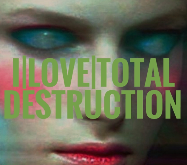 I/LOVE/TOTAL/DESTRUCTION
