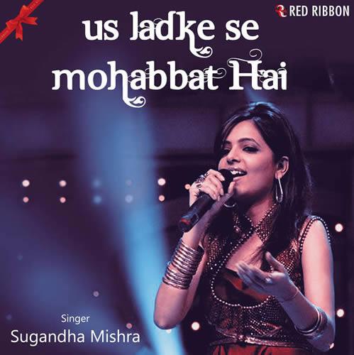 Us Ladke Se Mohabbat Hai - Sugandha Mishra