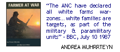 """The ANC have declared all white farms war-zones… white families are targets, as part of the military & paramilitary units"" - BBC, July 10 1987"