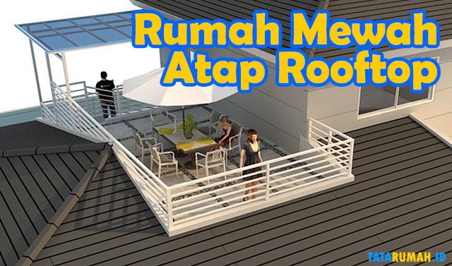 Rumah Mewah Atap Rooftop