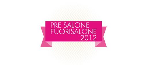 PRE SALONE FUORISALONE 2012