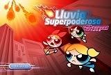 Chicas Soperpoderosas Lluvia Superpoderosa