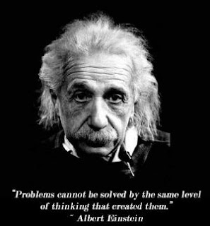 Problems cannot be solved by the same level of thinking that created them. Albert Einstein Quotes