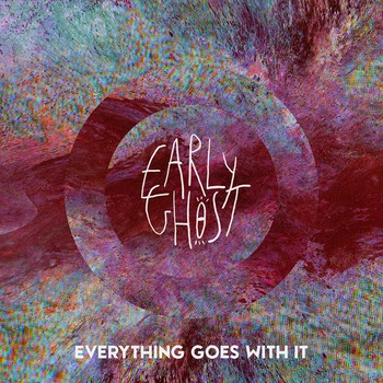 Early Ghost new single Everything Goes With It