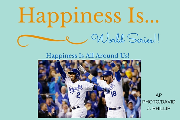Happiness Is ... World Series!!