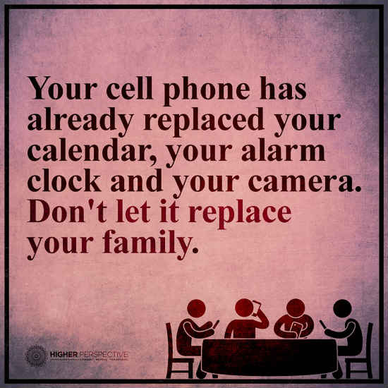 Cell Phone Quotes Alluring Don't Let Your Cellphone Replace Your Family.