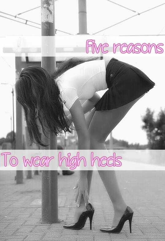 Trendy things: Five reasons for wearing high heels
